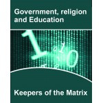 Government, Religion and Education, keepers of the matrix